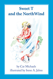 Book Cover: Sweet T and the North Wind ~ by Cat Michaels; illustrations by Irene A. Jahns