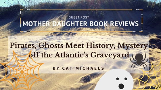 Pirates, Ghosts Meet History Mystery off the Atlantic Graveyard ~ catmichaelswriter.com