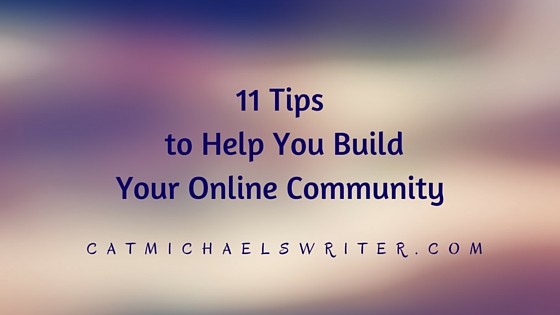 catmichaelswriter.com_11 tips to help you build online community