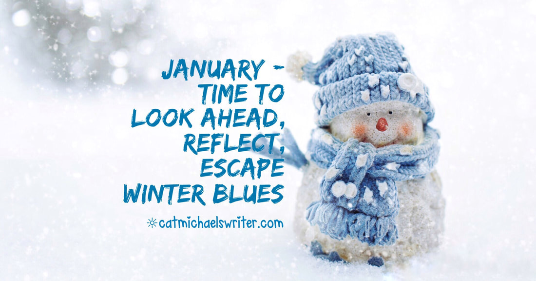 January: Time to Look Ahead, Reflect, Escape Winter Blues - catmichaelswriter.com