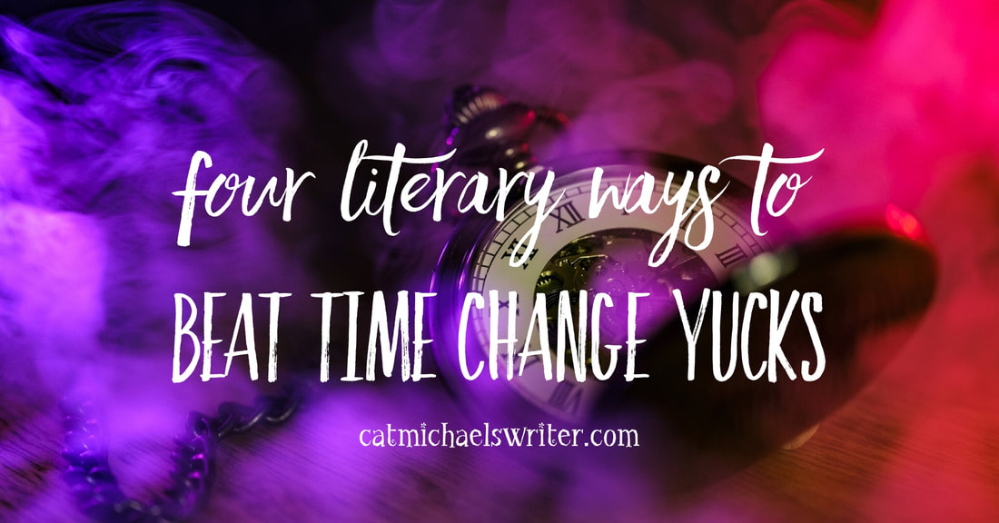 Four Literary Ways to Beat Time Change Yucks - catmichaelswriter.com