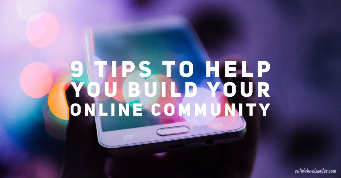 9 Tips to Help You Build Your Online Community ~ catmichaelswriter.com