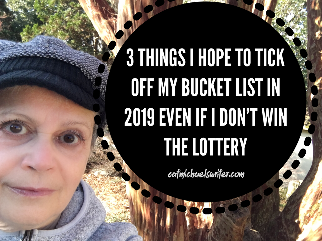 3 Things I Hope to Tick Off My Bucket List in 2019 Even if I Don't Win the Lottery ~ catmichaelswriter.com