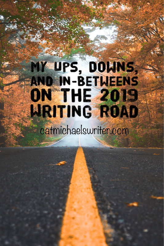 My Ups, Downs and In-Betweens on the 2019 Writing Road ~ catmichaelswriter.com
